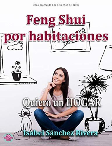 Feng Shui por Habitaciones: Quiero un Hogar (Aprender y Regalar)