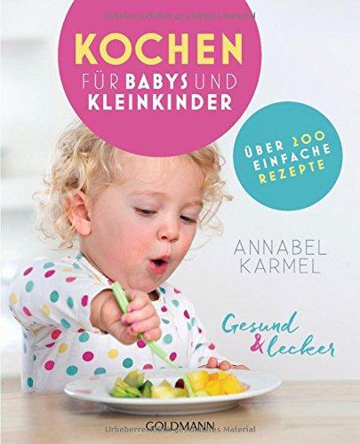 Gesund und lecker: Kochen für Babys und Kleinkinder: Über 200...