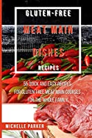 Gluten Free Meat Main Dishes Recipes: 55 Quick And Easy Recipes For Gluten-Free Meat Main Courses For The Whole Family