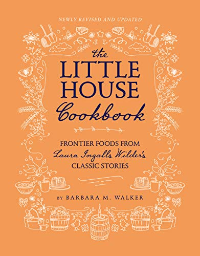 The Little House Cookbook: New Full-Color Edition: Frontier Foods from Laura Ingalls Wilder's Classi