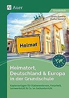 Heimatort, Deutschland & Europa in der Grundschule: Kopiervorlagen fuer Stationenlernen, Freiarbeit, Lernwerkstatt & Co. im Sachunterricht (2. bis 4. Klasse)