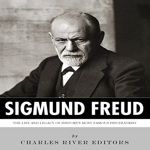Sigmund Freud: The Life and Legacy of History's Most Famous Psychiatrist cover art