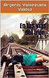 En las vías del tren: Suicidios. Muertes. Destinos...