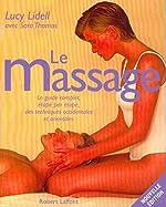 Le Massage - Le guide complet, étape par étape, des techniques occidentales et orientales de Lucy Lidell