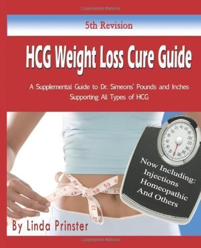 HCG Weight Loss Cure Guide: A Supplemental Guide to Dr. Simeons' Pounds and Inches Supporting All Types of HCG by Prinster, Linda This is the 4th (fourth) Revi Edition (9/26/2012)