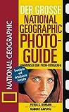 Der Große National Geographic Photoguide. Geheimnisse der Profi-Fotografie von National Geographic
