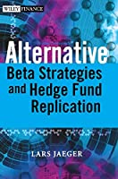 Alternative Beta Strategies and Hedge Fund Replication (Wiley Finance)