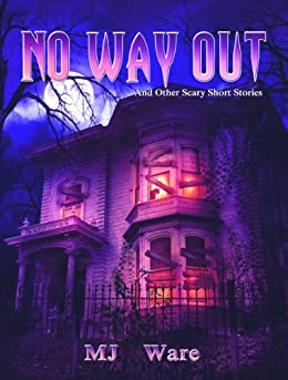 No Way Out - And Other Scary Short Stories by [MJ Ware]