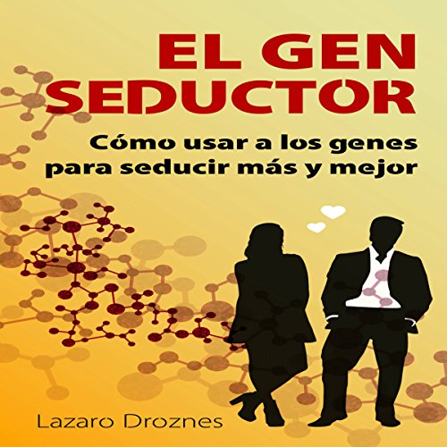 El Gen Seductor: Cómo usar a los genes para seducir más y mejor [Gene Seductor: Using Genes to Seduce More and Better] audiobook cover art