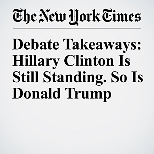 Debate Takeaways: Hillary Clinton Is Still Standing. So Is Donald Trump cover art