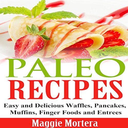 Paleo Recipes     Easy and Delicious Waffles, Pancakes, Muffins, Finger Foods and Entrees              By:                                                                                                                                 Maggie Mortera                               Narrated by:                                                                                                                                 Amber Rainey                      Length: 28 mins     Not rated yet     Overall 0.0