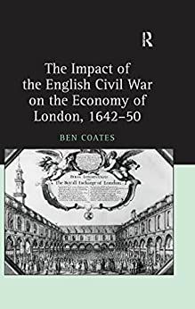 The Impact of the English Civil War on the Economy of London, 1642–50 (English Edition) van [Ben Coates]