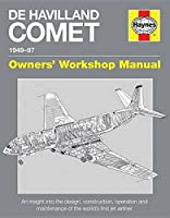 De Havilland Comet 1949-97: An insight into the design, construction, operation and maintenance of the world's first jet airliner (Owners' Workshop Manual)