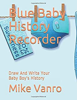 Blue Baby History Recorder: Draw And Write Your Baby Boy's History