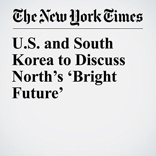 U.S. and South Korea to Discuss North's 'Bright Future' copertina