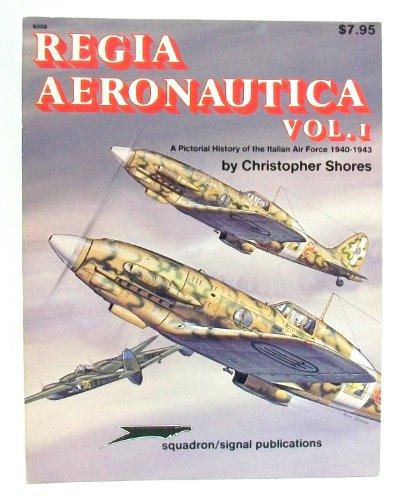 Regia Aeronautica, Vol. 1: A Pictorial History of the Italian Air Force 1940-1943 - Aircraft Specials series (6008)