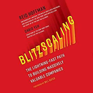 Blitzscaling     The Lightning-Fast Path to Building Massively Valuable Companies              Autor:                                                                                                                                 Reid Hoffman,                                                                                        Chris Yeh,                                                                                        Bill Gates - foreword                               Sprecher:                                                                                                                                 Chris Yeh,                                                                                        Reid Hoffman                      Spieldauer: 9 Std. und 3 Min.     45 Bewertungen     Gesamt 4,6