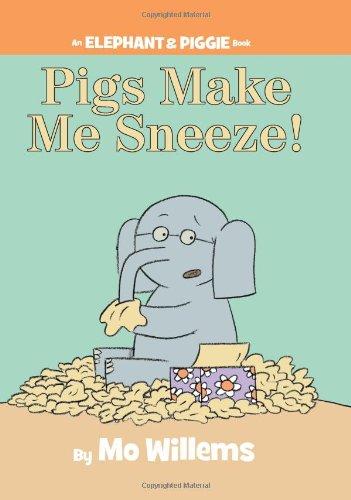 Pigs Make Me Sneeze! (An Elephant and Piggie Book) (An Elephant and Piggie Book, 10)