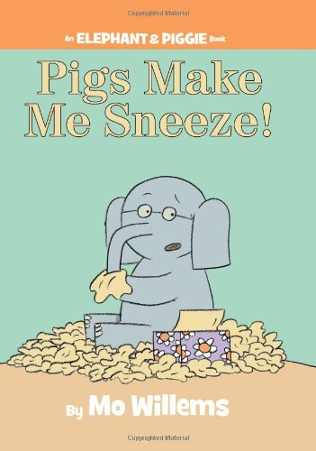 Pigs Make Me Sneeze! (An Elephant and Piggie Book) (An Elephant and Piggie Book (10))