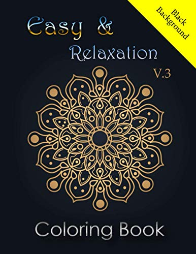 Easy & Relaxation Coloring Book Black Background: Stress Relieving Designs for Beginners and all ages, Relaxation Mandala Designs Patterns Meditation Coloring Books.