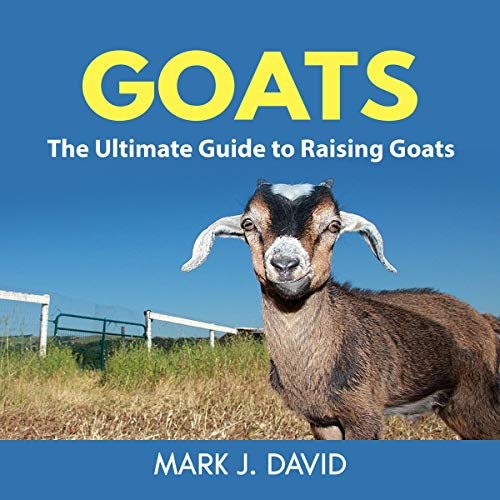 Goats: The Ultimate Guide to Raising Goats audiobook cover art