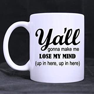 Funny Sister Mug - Y'all gonna make me lose my mind up in here?Coffee?Mug?or?Tea?Cup,Ceramic?Material?Mugs,White?11OZ Inspirational gifts for friends?