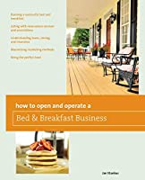 How to Open and Operate a Bed & Breakfast (Home-Based Business)