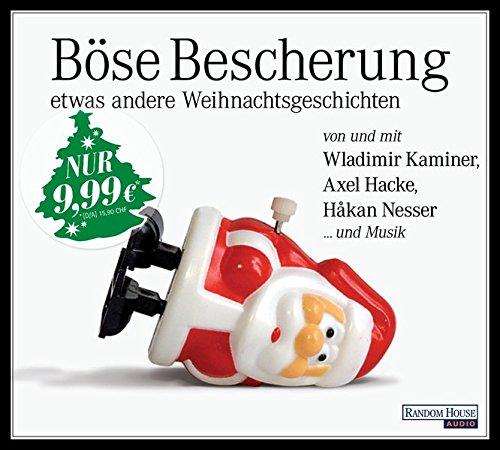 Böse Bescherung – etwas andere Weihnachtsgeschichten: von und mit Wladimir Kaminer, Axel Hacke, Håkan Nesser ... und Musik