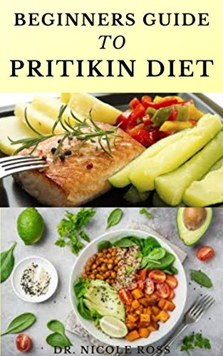 BEGINNERS GUIDE TO PRITIKIN DIET: maintaining a healthy fitness lifestyle, weight reduction and highly nutritious meal plan for long life. (English Edition)