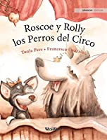 Roscoe y Rolly los Perros del Circo: Spanish Edition of Circus Dogs Roscoe and Rolly