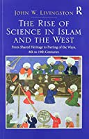 Two Volume Set: In the Shadows of Glories Past and The Rise of Science in Islam and the West