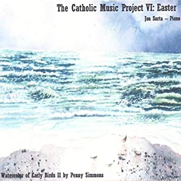 The Catholic Music Project Vi: Easter
