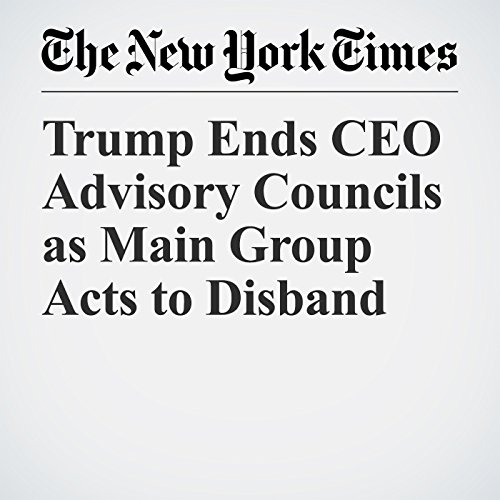 Trump Ends CEO Advisory Councils as Main Group Acts to Disband audiobook cover art