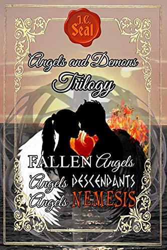 Angels and Demons Trilogy: 1. FALLEN Angels; 2. Angels DESCENDANTS; 3. Angels NEMESIS