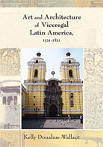 Download Art and Architecture of Viceregal Latin America 1521-1821 (Diálogos) 0826334598