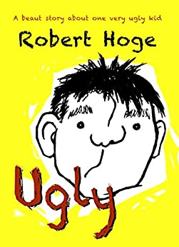 Ugly (younger readers) by [Robert Hoge]