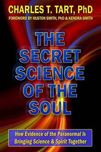 The Secret Science of the Soul: How Evidence of the Paranormal is Bringing Science & Spirit Together