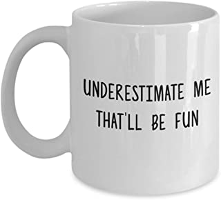 Underestimate Me That'll be Fun Mug - Funny Coffee Cup - Novelty Birthday Gift Idea