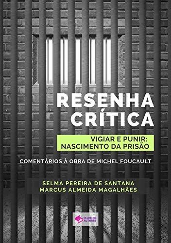 """Resenha Crítica Do Livro """"vigiar E Punir: História Das Prisões"""": Comentários À Obra De Michel Foucault"""