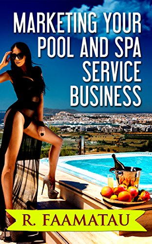 Marketing Your Pool and Spa Service Business (English Edition)