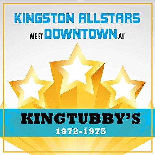 Kingston Allstars Meet Downtown at King Tubbys 1972-1975