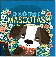 Mascotas / Pets: Un Libro Con Solapas Sorpresa (Encuentrame)