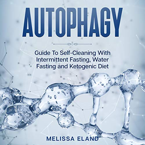 Autophagy: Guide to Self-Cleaning with Intermittent Fasting, Water Fasting and Ketogenic Diet audiobook cover art