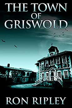 The Town of Griswold: Supernatural Horror with Scary Ghosts & Haunted Houses (Berkley Street Series Book 3) by [Ron Ripley]