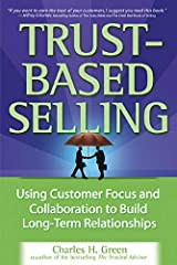 Trust-Based Selling: Using Customer Focus and Collaboration to Build Long-Term Relationships Kindle Edition