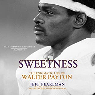 Sweetness     The Enigmatic Life of Walter Payton              By:                                                                                                                                 Jeff Pearlman                               Narrated by:                                                                                                                                 Malcolm Hillgartner                      Length: 18 hrs and 53 mins     114 ratings     Overall 4.3