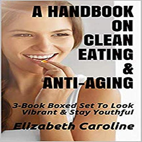 A Handbook on Clean Eating & Anti-Aging audiobook cover art