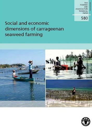 Social and Economic Dimensions of Carrageenan Seaweed Farmi (FAO Fisheries and Aquaculture Technical Paper, Band 580)