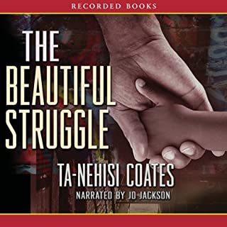 The Beautiful Struggle                   By:                                                                                                                                 Ta-Nehisi Coates                               Narrated by:                                                                                                                                 J. D. Jackson                      Length: 6 hrs and 20 mins     852 ratings     Overall 4.3