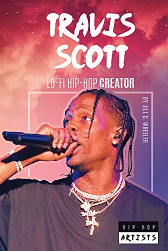 Travis Scott: Lo-Fi Hip-Hop Creator (Hip-Hop Artists)
